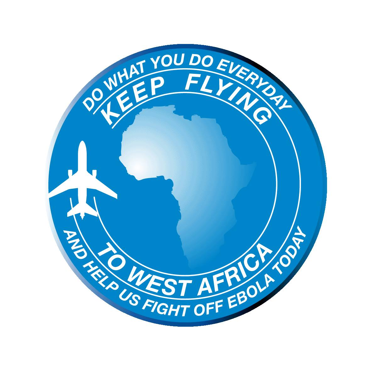 Do what you do everyday - Keep Flying to West Africa and help us to fight off Ebola today